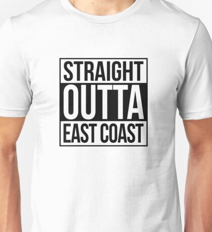 Straight Outta East Coast Unisex T-Shirt