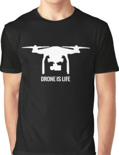 DRONE IS LIFE Graphic T-Shirt