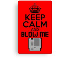 keep calm and blow me Canvas Print