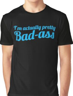 I'm actually pretty bad-ass in blue Graphic T-Shirt