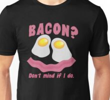 BACON? Don't mind if I do! Unisex T-Shirt