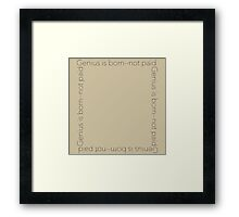 Wilde X, Genius is born--not paid. Framed Print