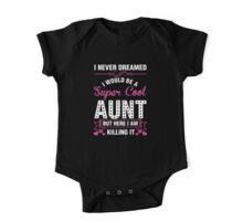 i never dreamed i would be a super cool aunt One Piece - Short Sleeve