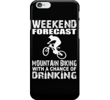 Weekend Forecast Mountain Biking With A Chance Of Drinking iPhone Case/Skin