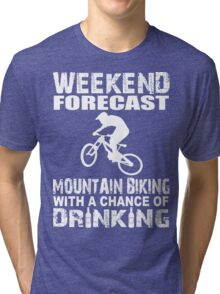 Weekend Forecast Mountain Biking With A Chance Of Drinking Tri-blend T-Shirt