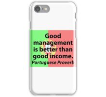Good Management Is Better - Portuguese Proverb iPhone Case/Skin