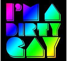 I'm a Dirty Gay (rainbow text) Photographic Print