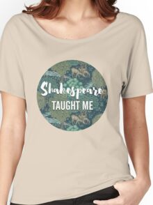 LIT NERD :: SHAKESPEARE TAUGHT ME Women's Relaxed Fit T-Shirt