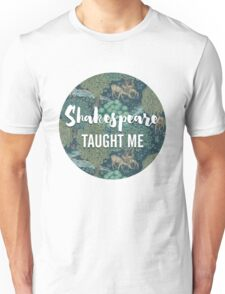 LIT NERD :: SHAKESPEARE TAUGHT ME Unisex T-Shirt
