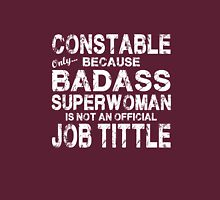 Constable Only Because Badass Superwoman White Unisex T-Shirt