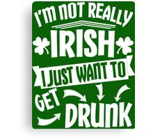 Not Irish Just Want to Get Drunk Canvas Print
