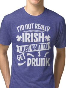 Not Irish Just Want to Get Drunk Tri-blend T-Shirt
