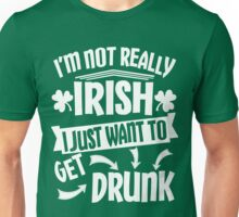 Not Irish Just Want to Get Drunk Unisex T-Shirt