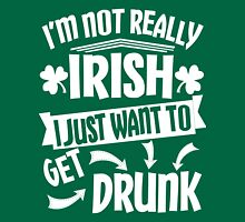 Not Irish Just Want to Get Drunk Unisex T-Shirt