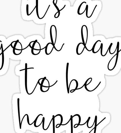 A Good Day to Be Happy Motivational Quote Sticker