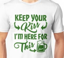 Keep Your Kiss I'm Here For This Unisex T-Shirt