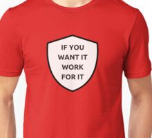 IF YOU WANT IT, WORK FOR IT Unisex T-Shirt