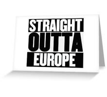Straight Outta Europe - BREXIT Greeting Card