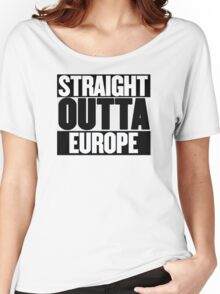 Straight Outta Europe - BREXIT Women's Relaxed Fit T-Shirt