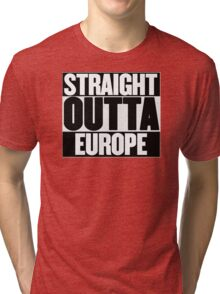 Straight Outta Europe - BREXIT Tri-blend T-Shirt