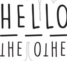 Hello from the Other Side Sticker