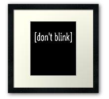 Don't Blink Text Framed Print