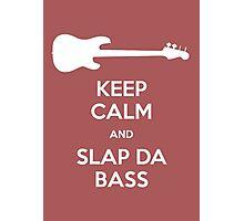 Keep Calm and Slap Da Bass – I Love You, Man Photographic Print