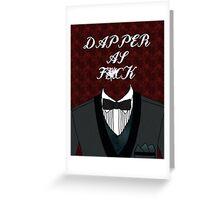 Dapper As Fuck [Tuxedo] Greeting Card