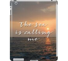 The Sea is Calling Me Sunset  iPad Case/Skin