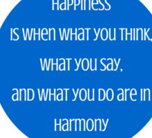 Happiness is when what you think, what you say, and what you do are in harmony  - Mahatma Gandhi Sticker