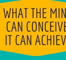 what the mind can conceive, it can achieve Sticker