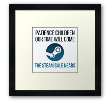 Patience children, our time will come-the steam sale nears... Framed Print