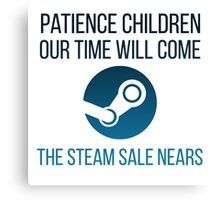 Patience children, our time will come-the steam sale nears... Canvas Print