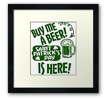 Buy Me a Beer Saint Patrick's Day is Here! Framed Print