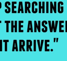 It's only after we stop searching that the answer might arrive Sticker