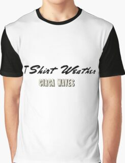 T-Shirt Weather - Circa Waves Graphic T-Shirt