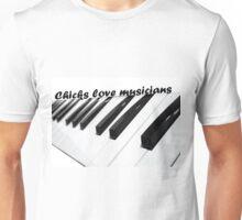 Chicks love musicians Unisex T-Shirt