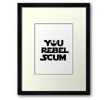 Star Wars Quote - You Rebel Scum Framed Print