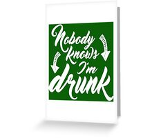 Nobody Knows I'm Drunk Greeting Card