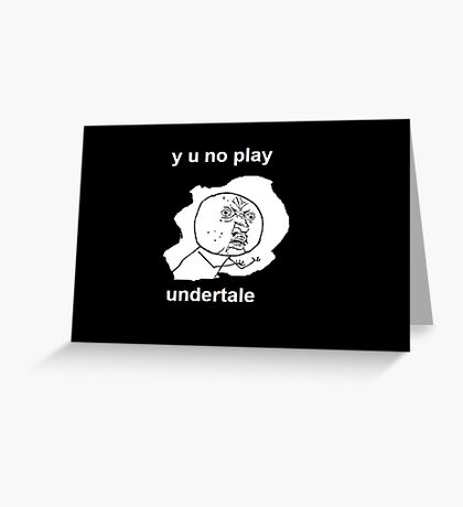 y u no play undertale Greeting Card