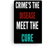 Crime's The Disease... Canvas Print