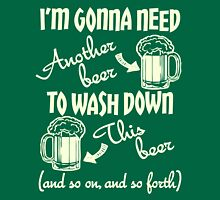 I'm Gonna Need Another Beer St Paddys Day Unisex T-Shirt