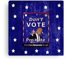 Don't Vote Pro Hate Campaign Poster #2 Canvas Print