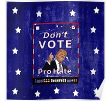 Don't Vote Pro Hate Campaign Poster #2 Poster
