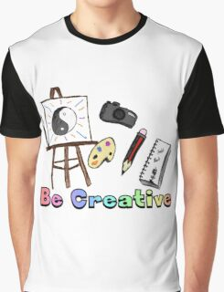 Be Creative Graphic T-Shirt