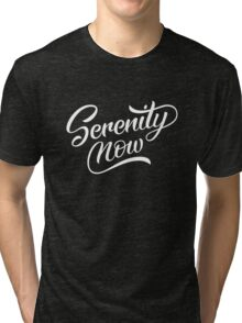 Serenity Now Tri-blend T-Shirt