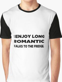 I Enjoy Long Romantic Walks to the Fridge Graphic T-Shirt
