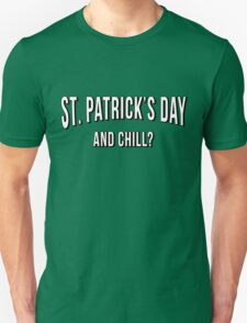 St. Patrick's Day and Chill? Unisex T-Shirt