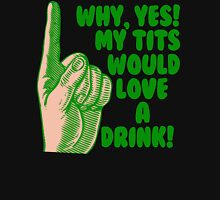 Why Yes, I'd Love A Drink St Paddy's Day Womens Fitted T-Shirt