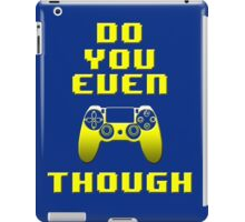 Do You Even PS4 Tho (Yellow) iPad Case/Skin